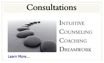 Consultations: Intuitive, Counseling, Coaching and Dreamwork